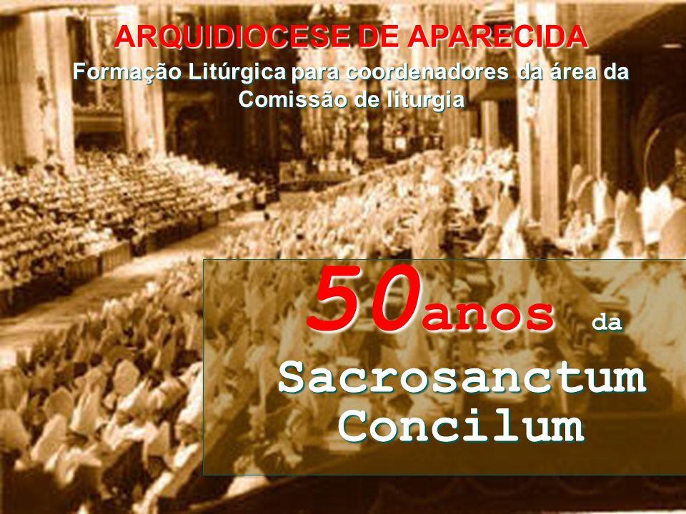 ARQUIDIOCESE DE APARECIDA Formação Litúrgica para coordenadores da área da Comissão de liturgia 50 anos da Sacrosanctum Concilum