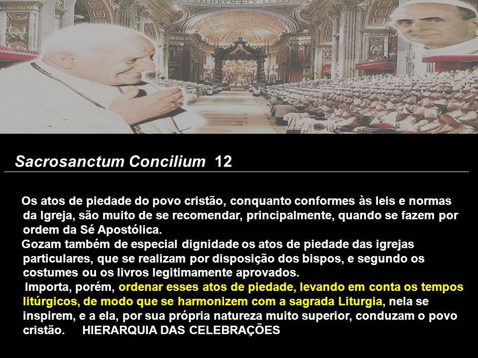 Sacrosanctum Concilium 12 Os atos de piedade do povo cristão, conquanto conformes às leis e normas da Igreja, são muito de se recomendar, principalmen