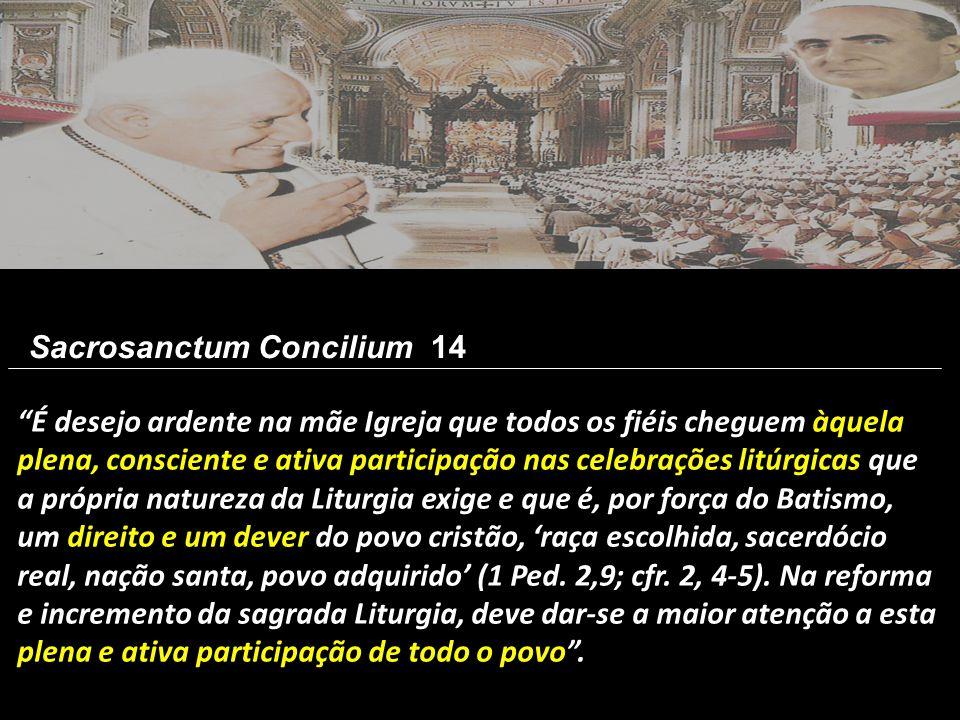 """""""É desejo ardente na mãe Igreja que todos os fiéis cheguem àquela plena, consciente e ativa participação nas celebrações litúrgicas que a própria natu"""