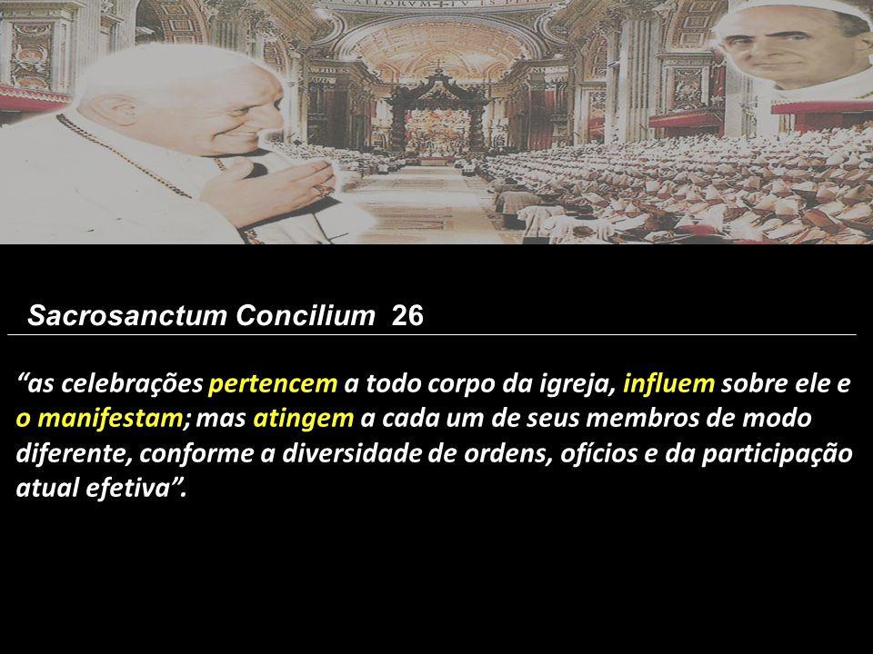 """""""as celebrações pertencem a todo corpo da igreja, influem sobre ele e o manifestam; mas atingem a cada um de seus membros de modo diferente, conforme"""