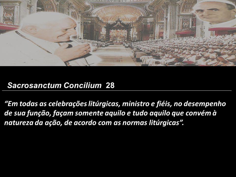 """""""Em todas as celebrações litúrgicas, ministro e fiéis, no desempenho de sua função, façam somente aquilo e tudo aquilo que convém à natureza da ação,"""