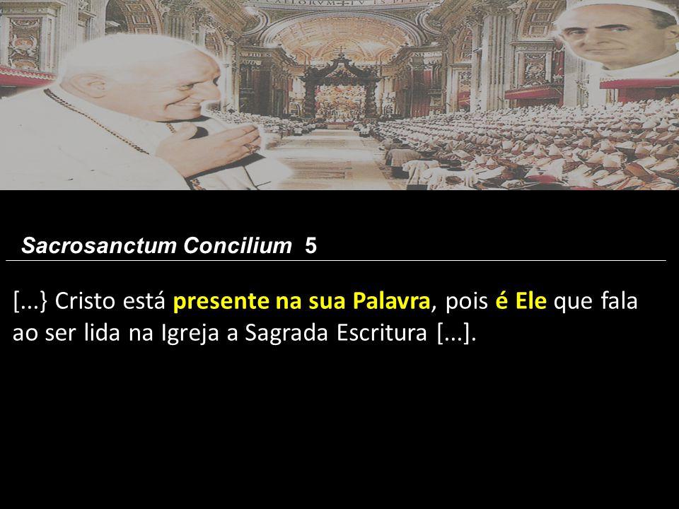 [...} Cristo está presente na sua Palavra, pois é Ele que fala ao ser lida na Igreja a Sagrada Escritura [...]. Sacrosanctum Concilium 5