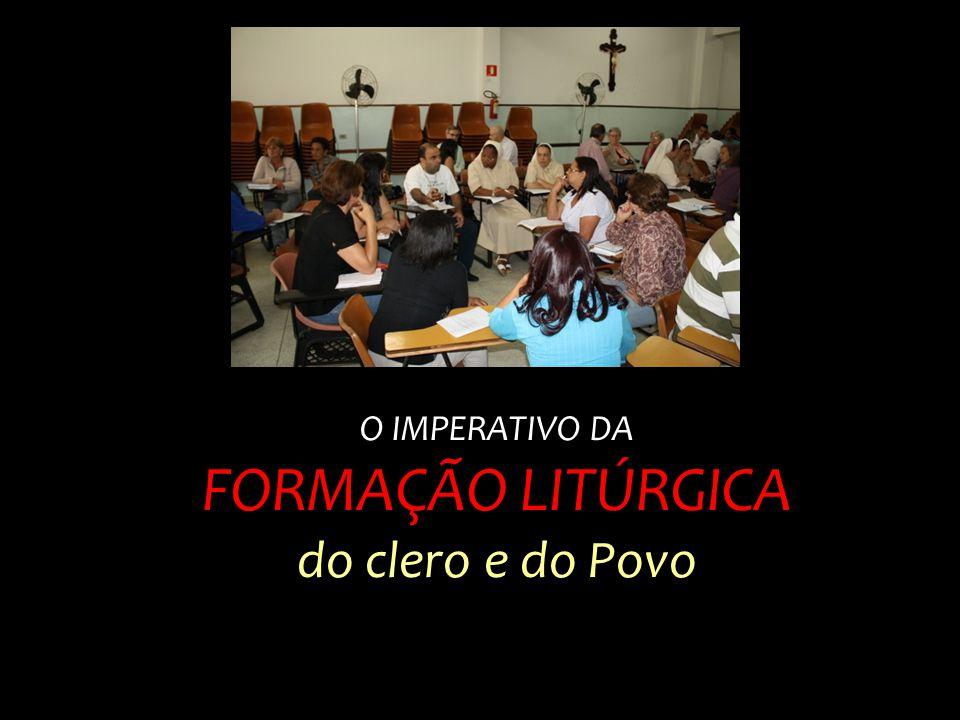 O IMPERATIVO DA FORMAÇÃO LITÚRGICA do clero e do Povo