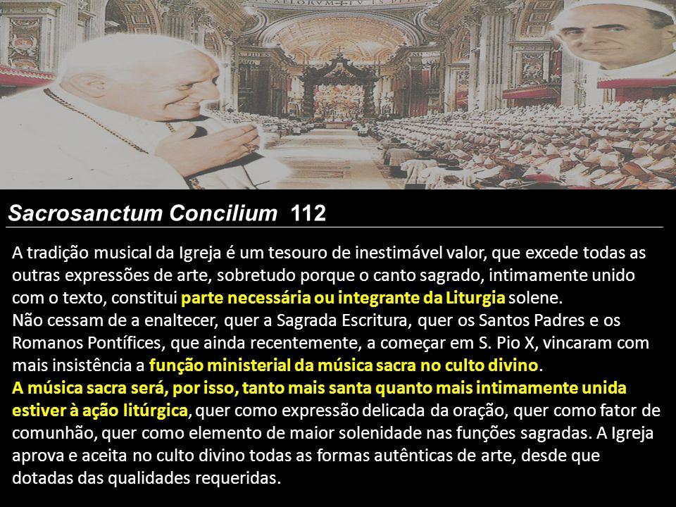 A tradição musical da Igreja é um tesouro de inestimável valor, que excede todas as outras expressões de arte, sobretudo porque o canto sagrado, intim