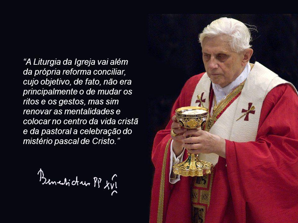 """""""A Liturgia da Igreja vai além da própria reforma conciliar, cujo objetivo, de fato, não era principalmente o de mudar os ritos e os gestos, mas sim r"""