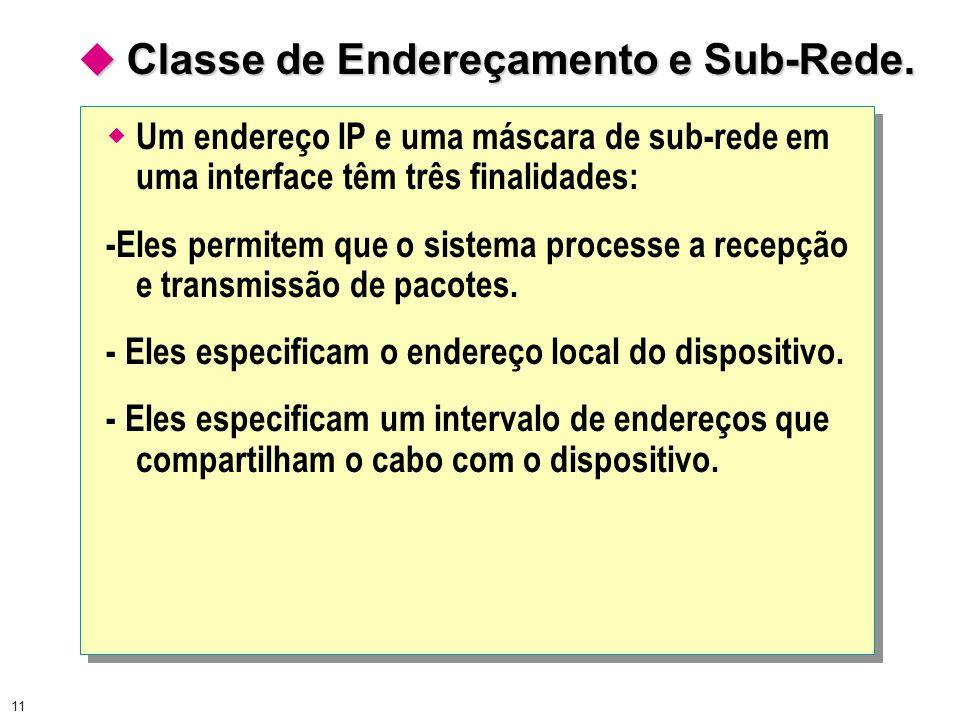 11  Classe de Endereçamento e Sub-Rede.  Um endereço IP e uma máscara de sub-rede em uma interface têm três finalidades: -Eles permitem que o sistem