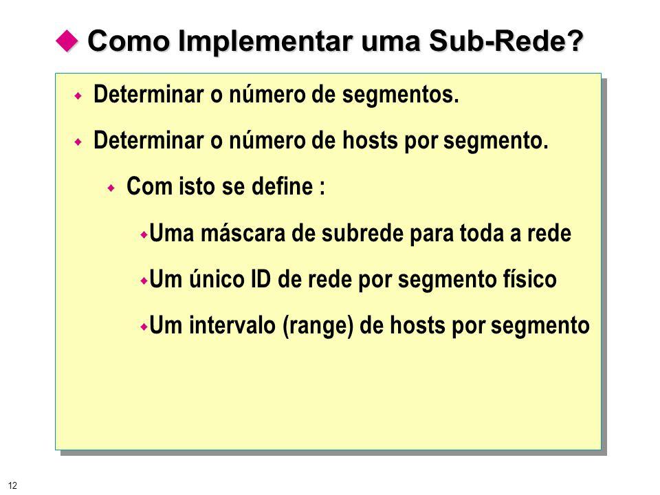 12  Como Implementar uma Sub-Rede?  Determinar o número de segmentos.  Determinar o número de hosts por segmento.  Com isto se define :  Uma másc