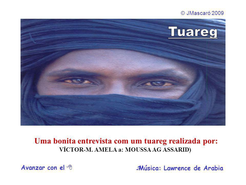 © JMascaró 2009 Avanzar con el   Música: Lawrence de Arabia Uma bonita entrevista com um tuareg realizada por: VÍCTOR-M.