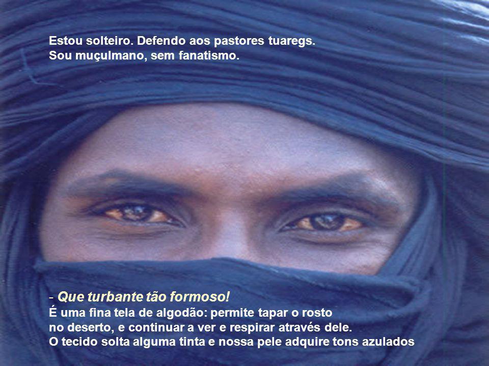 Estou solteiro.Defendo aos pastores tuaregs. Sou muçulmano, sem fanatismo.