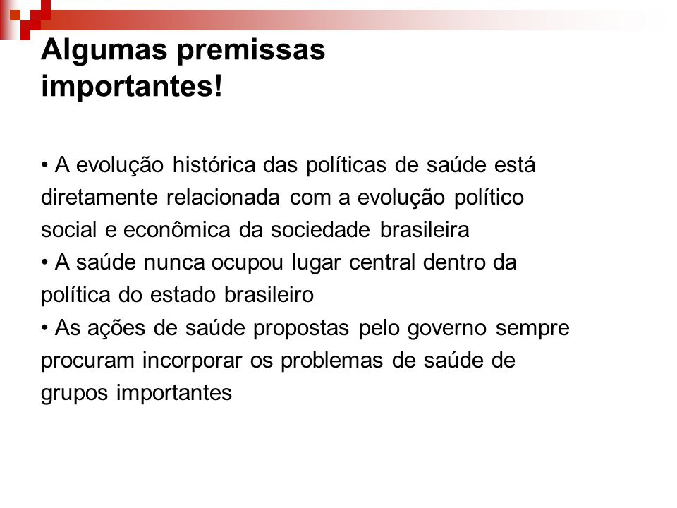 Algumas premissas importantes! A evolução histórica das políticas de saúde está diretamente relacionada com a evolução político social e econômica da