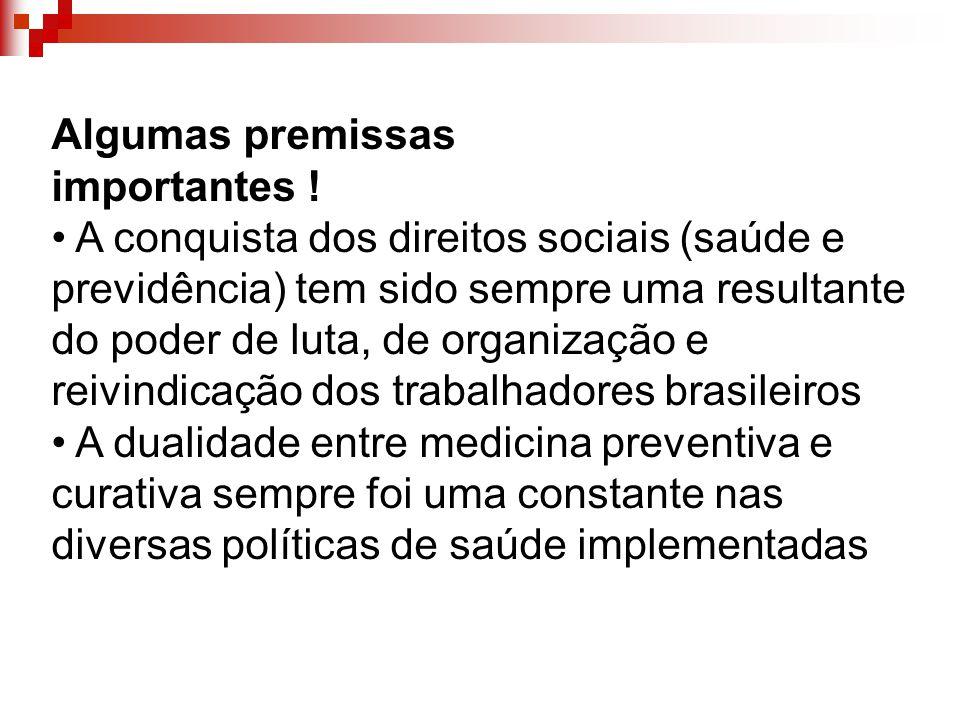 Algumas premissas importantes ! A conquista dos direitos sociais (saúde e previdência) tem sido sempre uma resultante do poder de luta, de organização