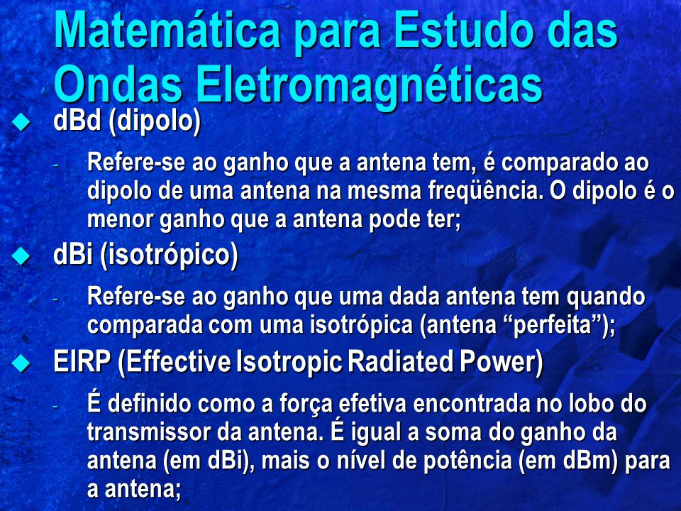  dBd (dipolo) - Refere-se ao ganho que a antena tem, é comparado ao dipolo de uma antena na mesma freqüência. O dipolo é o menor ganho que a antena p