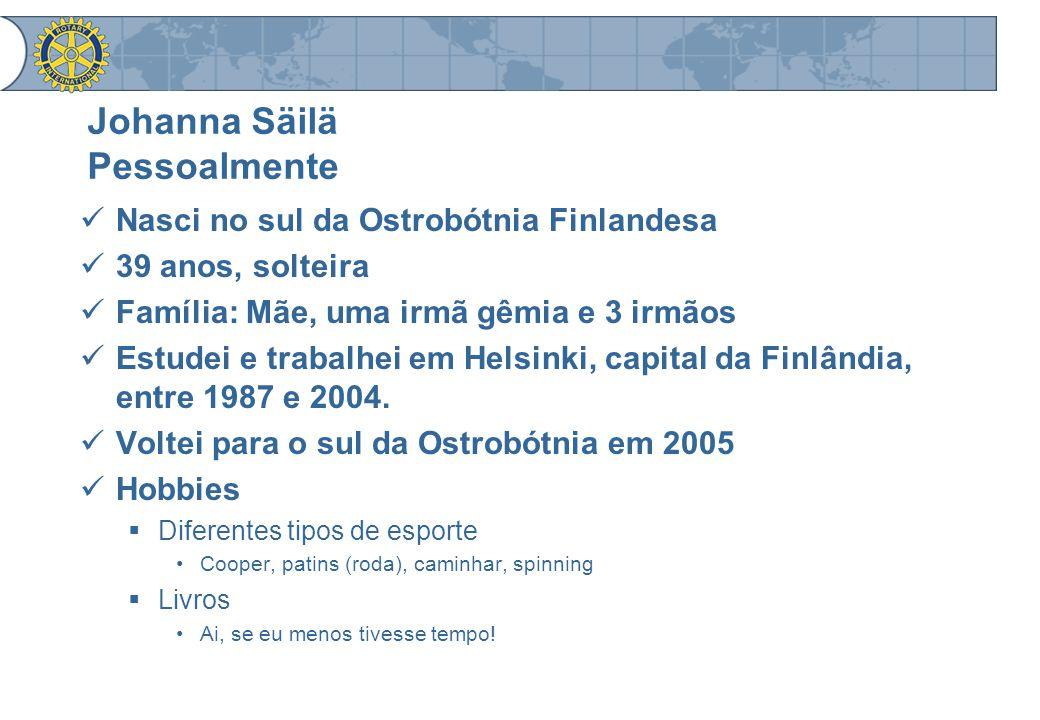Johanna Säilä Pessoalmente Nasci no sul da Ostrobótnia Finlandesa 39 anos, solteira Família: Mãe, uma irmã gêmia e 3 irmãos Estudei e trabalhei em Helsinki, capital da Finlândia, entre 1987 e 2004.