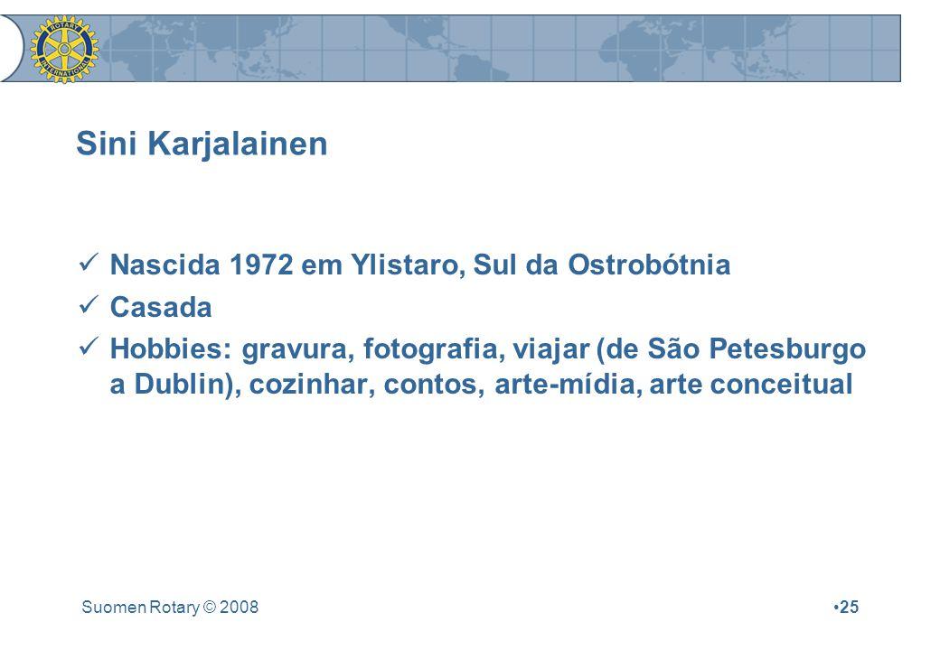 Suomen Rotary © 200825 Sini Karjalainen Nascida 1972 em Ylistaro, Sul da Ostrobótnia Casada Hobbies: gravura, fotografia, viajar (de São Petesburgo a Dublin), cozinhar, contos, arte-mídia, arte conceitual