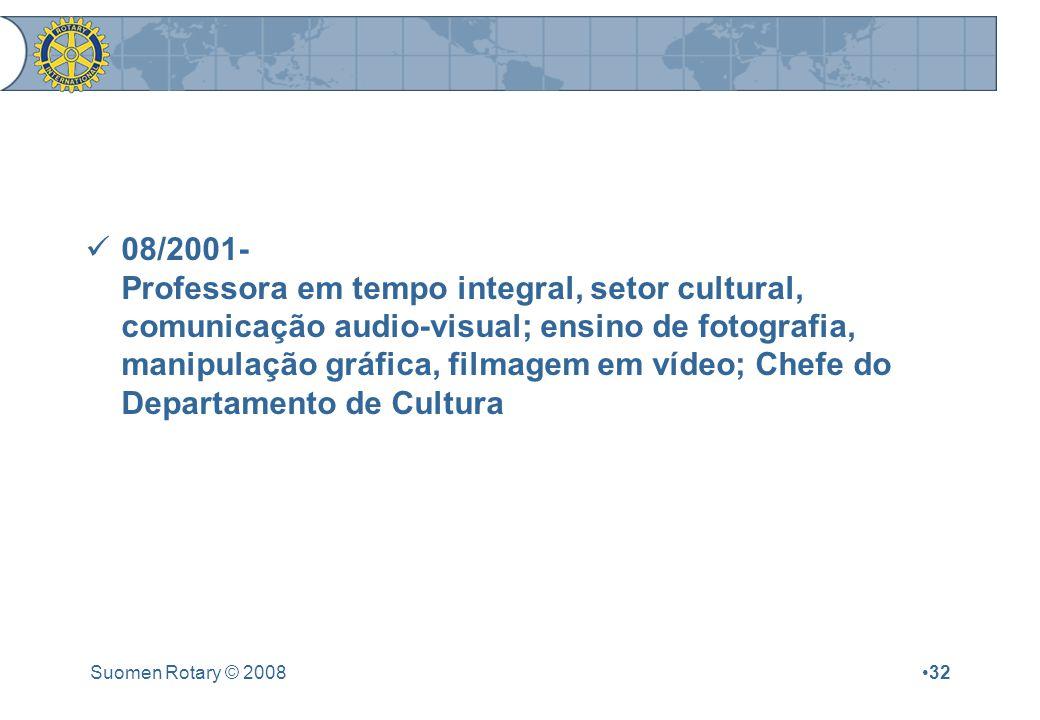 Suomen Rotary © 200832 08/2001- Professora em tempo integral, setor cultural, comunicação audio-visual; ensino de fotografia, manipulação gráfica, filmagem em vídeo; Chefe do Departamento de Cultura