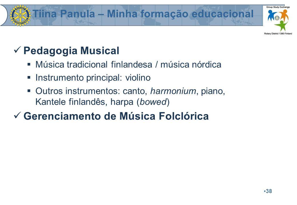 38 Pedagogia Musical  Música tradicional finlandesa / música nórdica  Instrumento principal: violino  Outros instrumentos: canto, harmonium, piano, Kantele finlandês, harpa (bowed) Gerenciamento de Música Folclórica Tiina Panula – Minha formação educacional