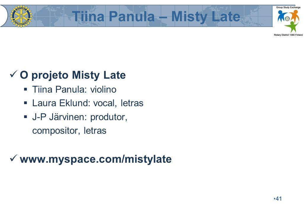 41 O projeto Misty Late  Tiina Panula: violino  Laura Eklund: vocal, letras  J-P Järvinen: produtor, compositor, letras www.myspace.com/mistylate Tiina Panula – Misty Late