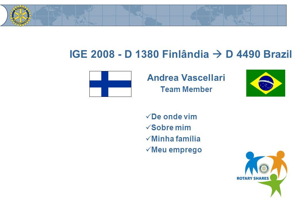 IGE 2008 - D 1380 Finlândia  D 4490 Brazil Andrea Vascellari Team Member De onde vim Sobre mim Minha família Meu emprego