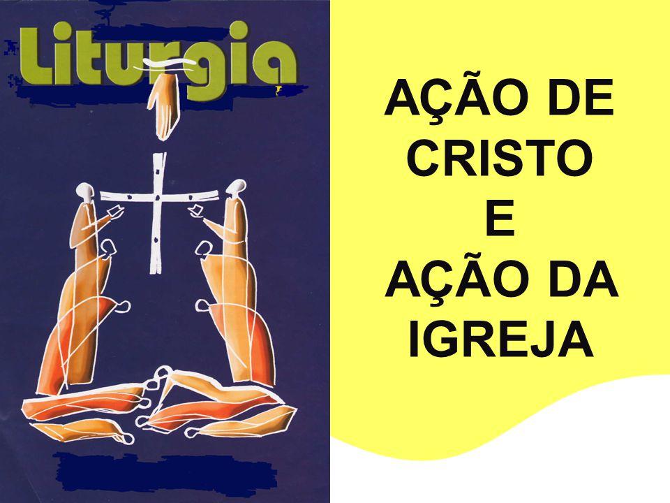 AÇÃO DE CRISTO E AÇÃO DA IGREJA