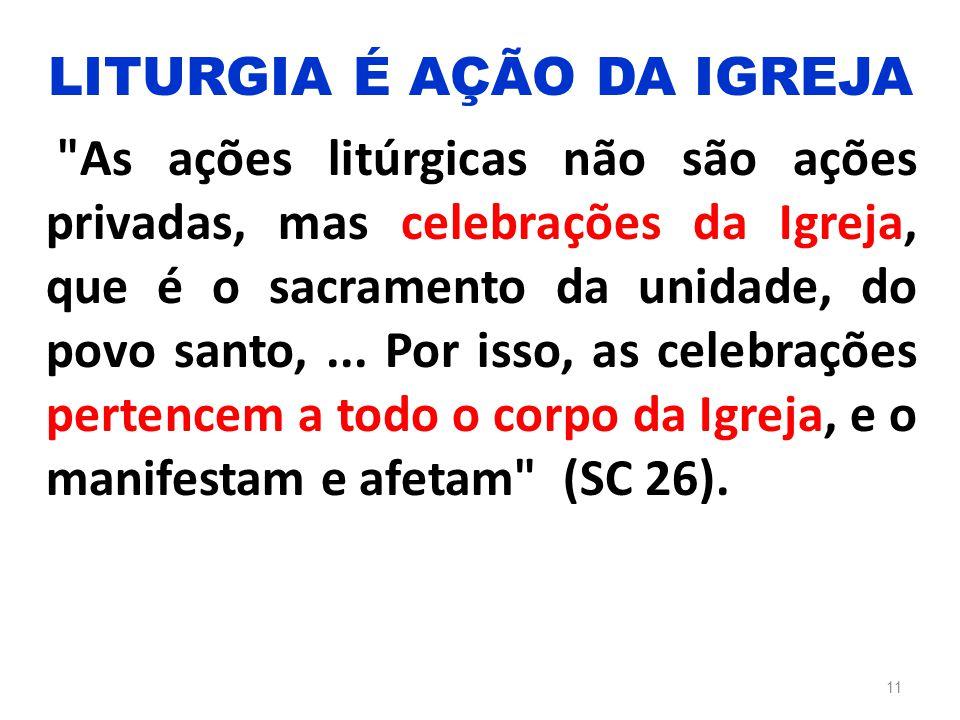 As ações litúrgicas não são ações privadas, mas celebrações da Igreja, que é o sacramento da unidade, do povo santo,...