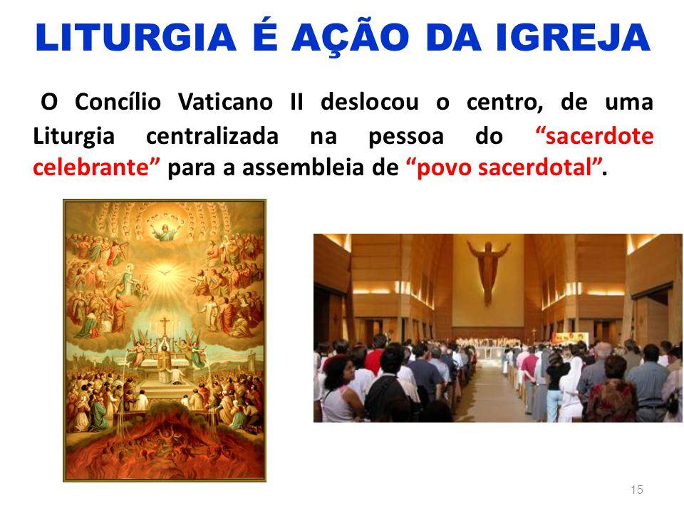 """O Concílio Vaticano II deslocou o centro, de uma Liturgia centralizada na pessoa do """"sacerdote celebrante"""" para a assembleia de """"povo sacerdotal"""". 15"""