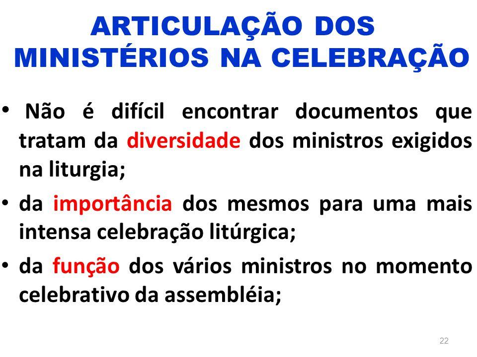 Não é difícil encontrar documentos que tratam da diversidade dos ministros exigidos na liturgia; da importância dos mesmos para uma mais intensa celeb