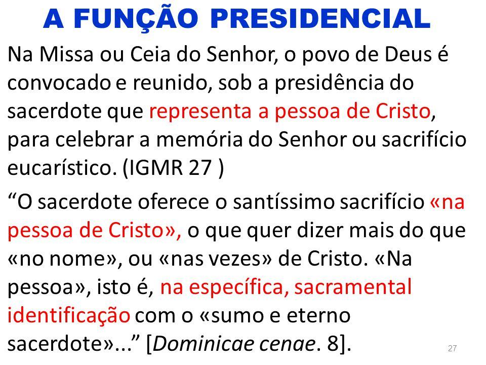 Na Missa ou Ceia do Senhor, o povo de Deus é convocado e reunido, sob a presidência do sacerdote que representa a pessoa de Cristo, para celebrar a me