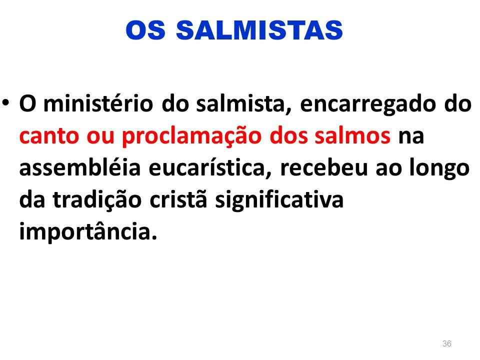 O ministério do salmista, encarregado do canto ou proclamação dos salmos na assembléia eucarística, recebeu ao longo da tradição cristã significativa