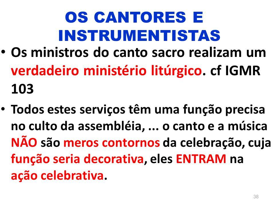 Os ministros do canto sacro realizam um verdadeiro ministério litúrgico. cf IGMR 103 Todos estes serviços têm uma função precisa no culto da assembléi