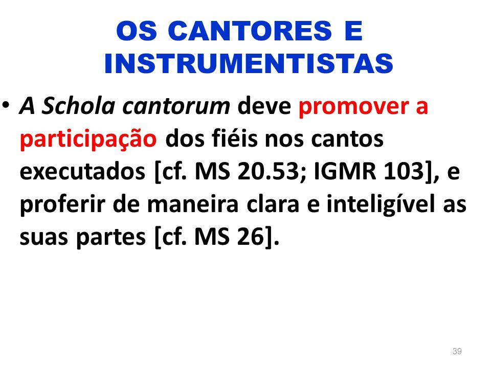 A Schola cantorum deve promover a participação dos fiéis nos cantos executados [cf. MS 20.53; IGMR 103], e proferir de maneira clara e inteligível as