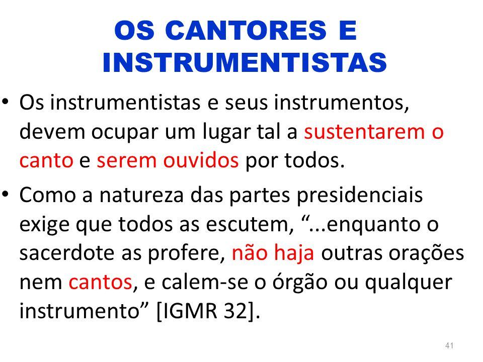 Os instrumentistas e seus instrumentos, devem ocupar um lugar tal a sustentarem o canto e serem ouvidos por todos. Como a natureza das partes presiden