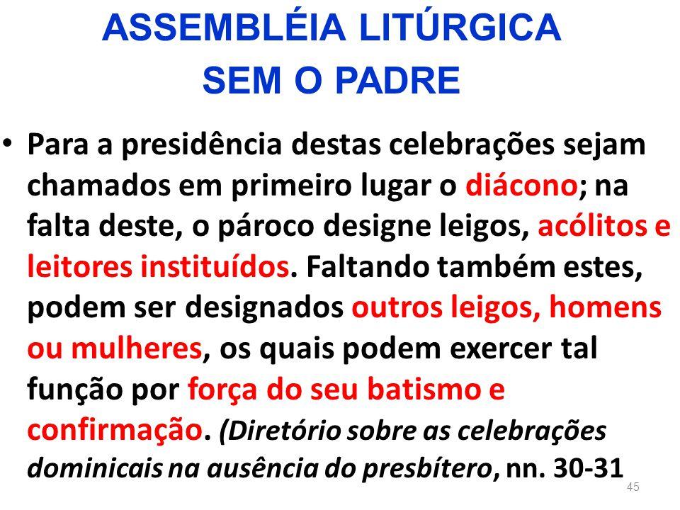 Para a presidência destas celebrações sejam chamados em primeiro lugar o diácono; na falta deste, o pároco designe leigos, acólitos e leitores institu
