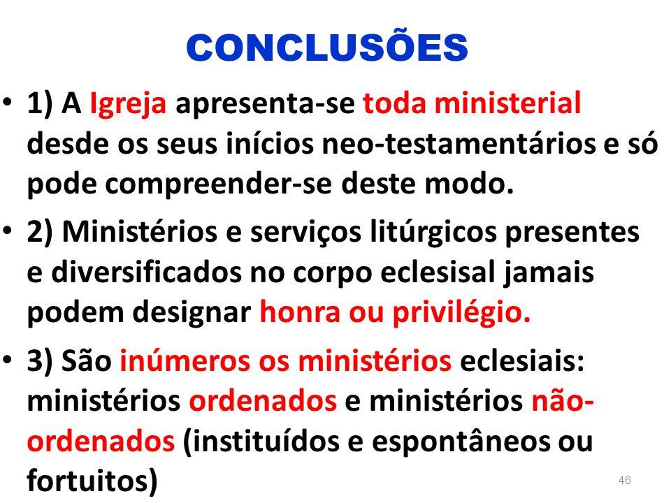 1) A Igreja apresenta-se toda ministerial desde os seus inícios neo-testamentários e só pode compreender-se deste modo. 2) Ministérios e serviços litú