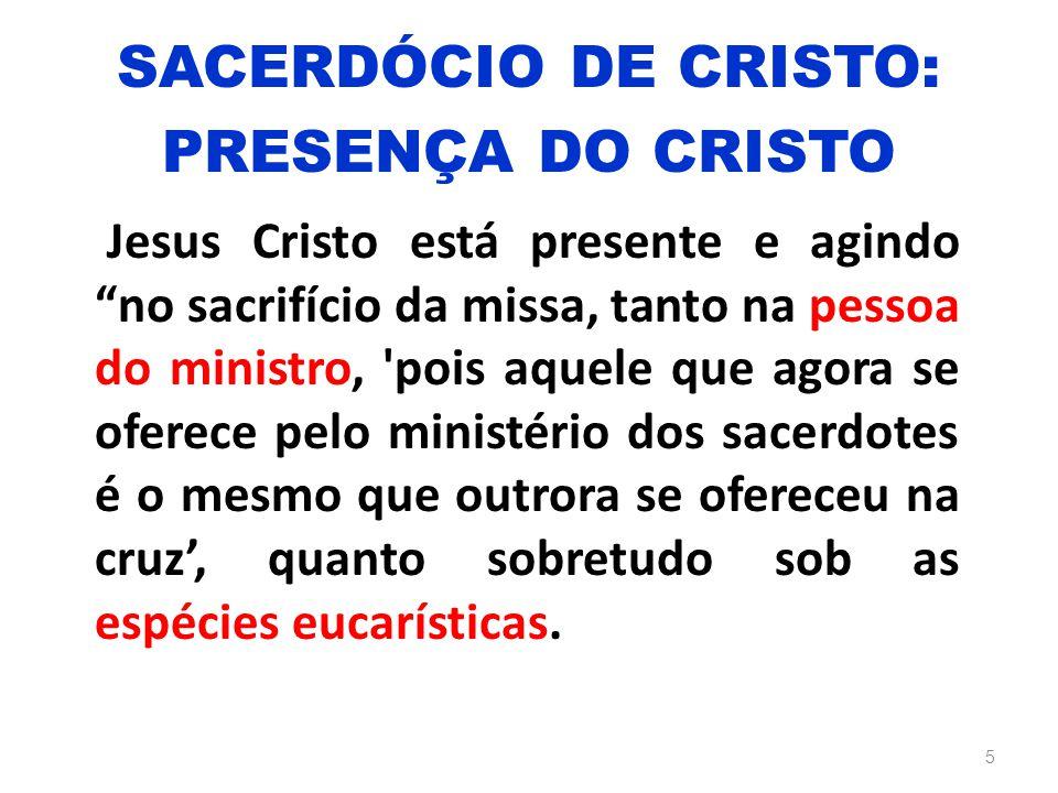 """Jesus Cristo está presente e agindo """"no sacrifício da missa, tanto na pessoa do ministro, 'pois aquele que agora se oferece pelo ministério dos sacerd"""