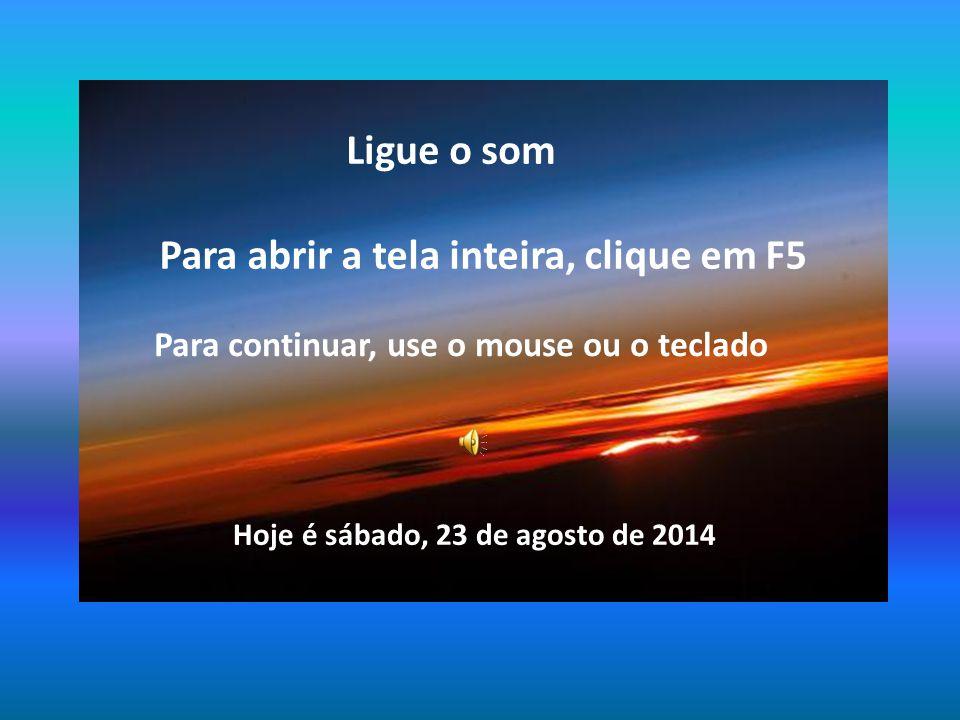 Para abrir a tela inteira, clique em F5 Para continuar, use o mouse ou o teclado Ligue o som Hoje é sábado, 23 de agosto de 2014