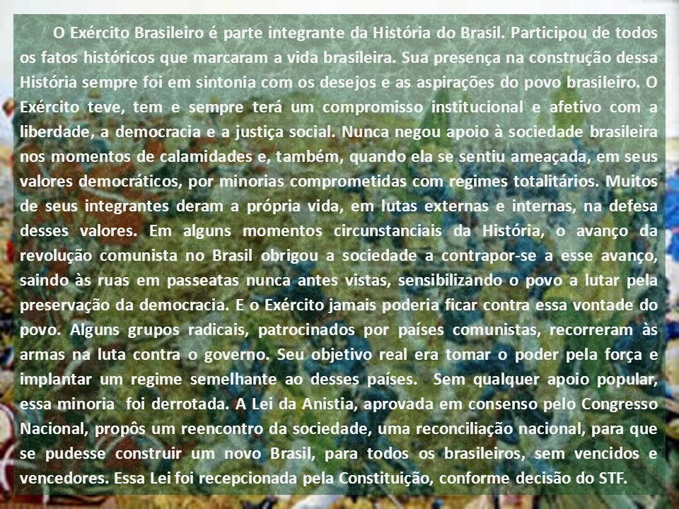 O Exército Brasileiro é parte integrante da História do Brasil.