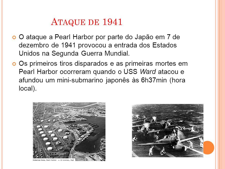 A TAQUE DE 1941 O ataque a Pearl Harbor por parte do Japão em 7 de dezembro de 1941 provocou a entrada dos Estados Unidos na Segunda Guerra Mundial. O