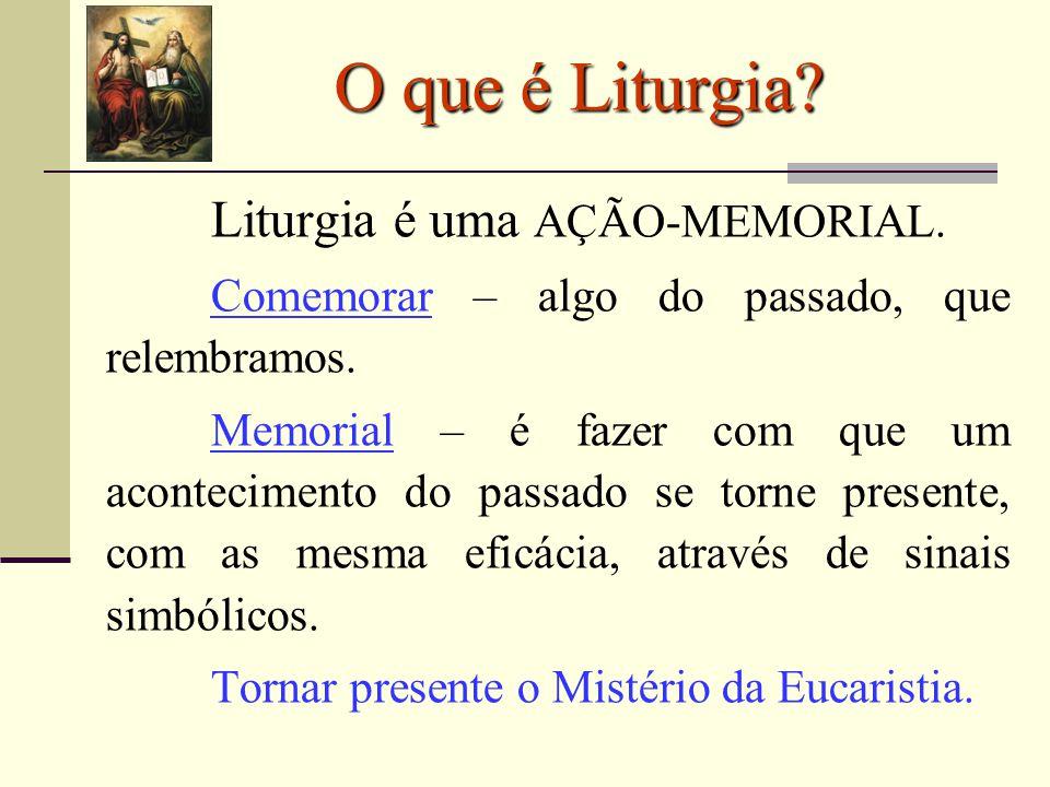 Liturgia é uma AÇÃO-MEMORIAL. Comemorar – algo do passado, que relembramos. Memorial – é fazer com que um acontecimento do passado se torne presente,