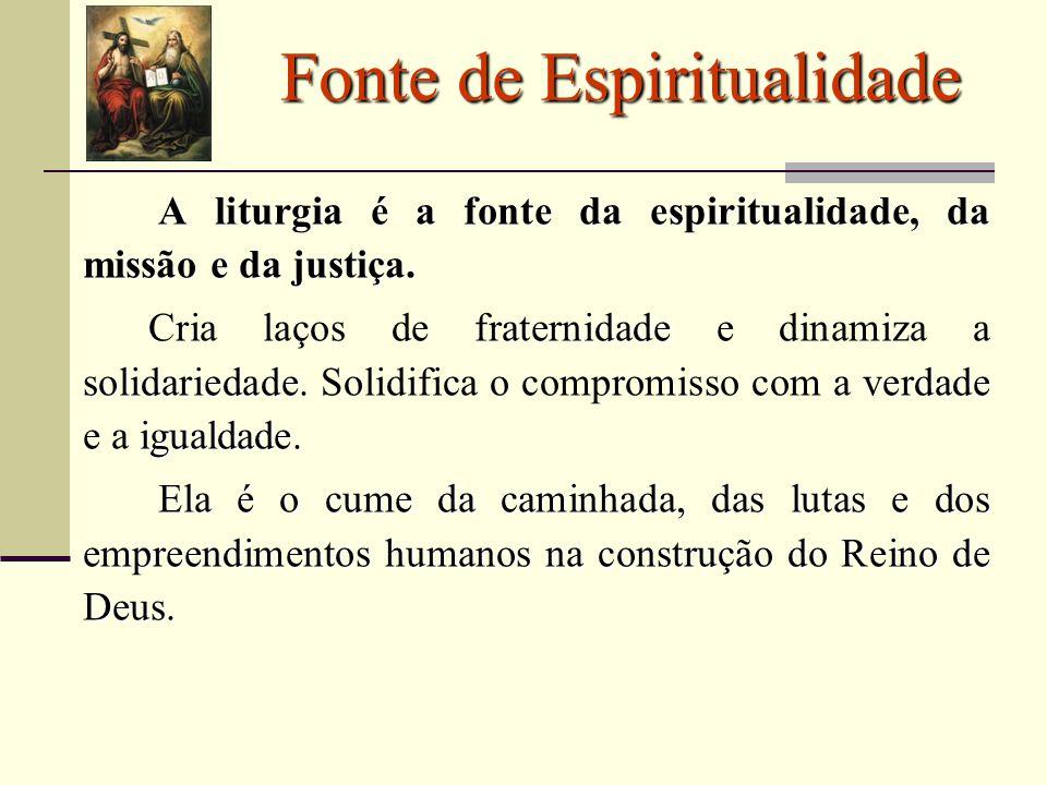 A liturgia é a fonte da espiritualidade, da missão e da justiça. A liturgia é a fonte da espiritualidade, da missão e da justiça. raternidade solidari