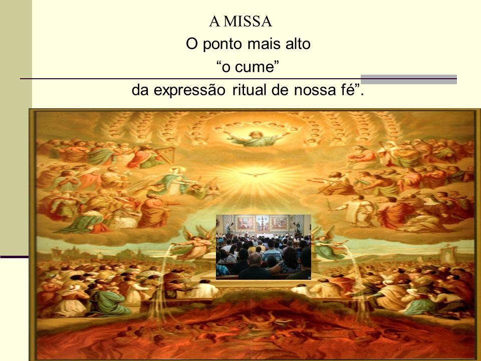 """O ponto mais alto """"o cume"""" da expressão ritual de nossa fé"""". A MISSA"""