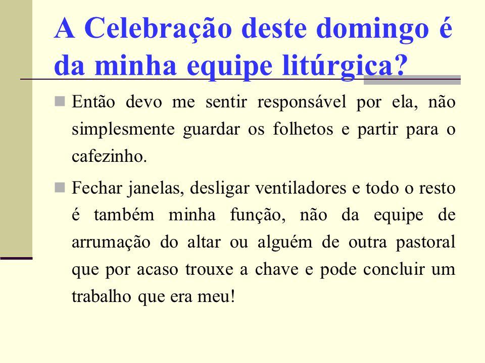 A Celebração deste domingo é da minha equipe litúrgica? Então devo me sentir responsável por ela, não simplesmente guardar os folhetos e partir para o