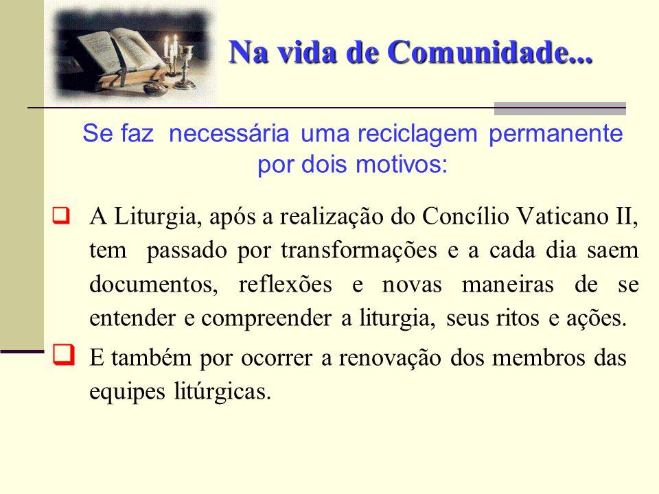 Na vida de Comunidade...  A Liturgia, após a realização do Concílio Vaticano II, tem passado por transformações e a cada dia saem documentos, reflexõ