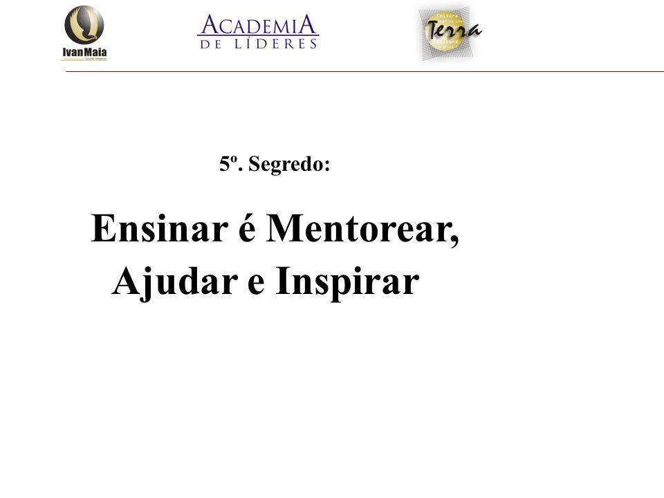 5º. Segredo: Ensinar é Mentorear, Ajudar e Inspirar