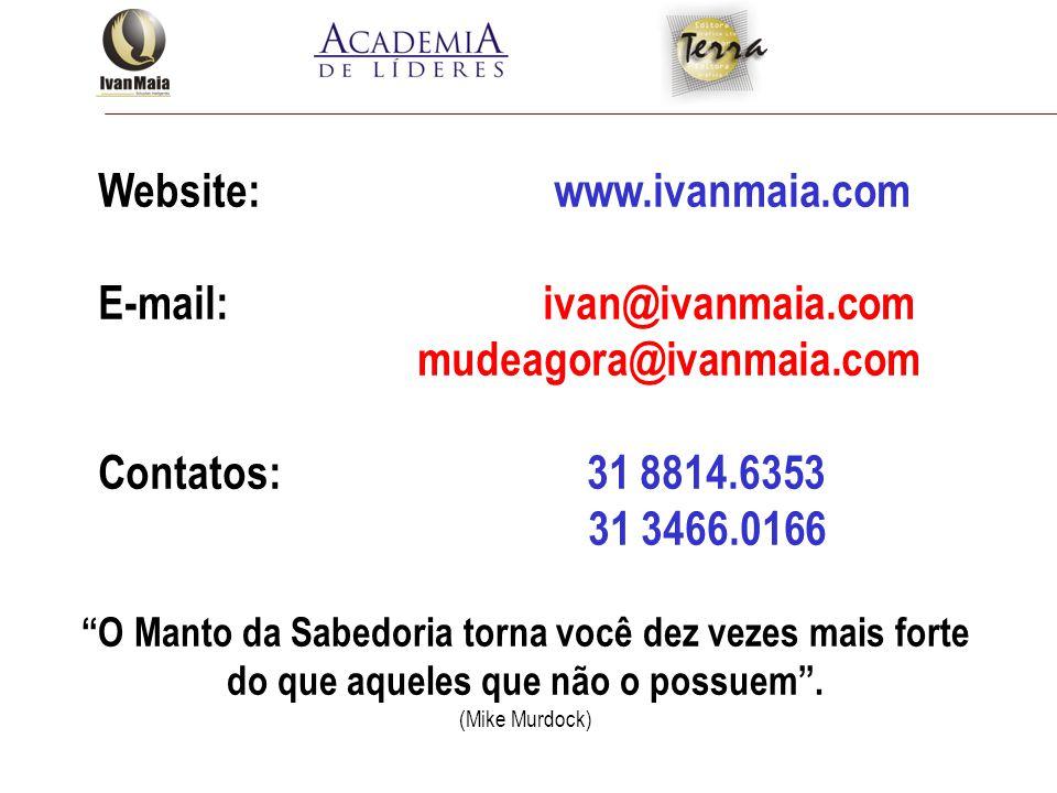 """Website: www.ivanmaia.com E-mail: ivan@ivanmaia.com mudeagora@ivanmaia.com Contatos: 31 8814.6353 31 3466.0166 """"O Manto da Sabedoria torna você dez ve"""