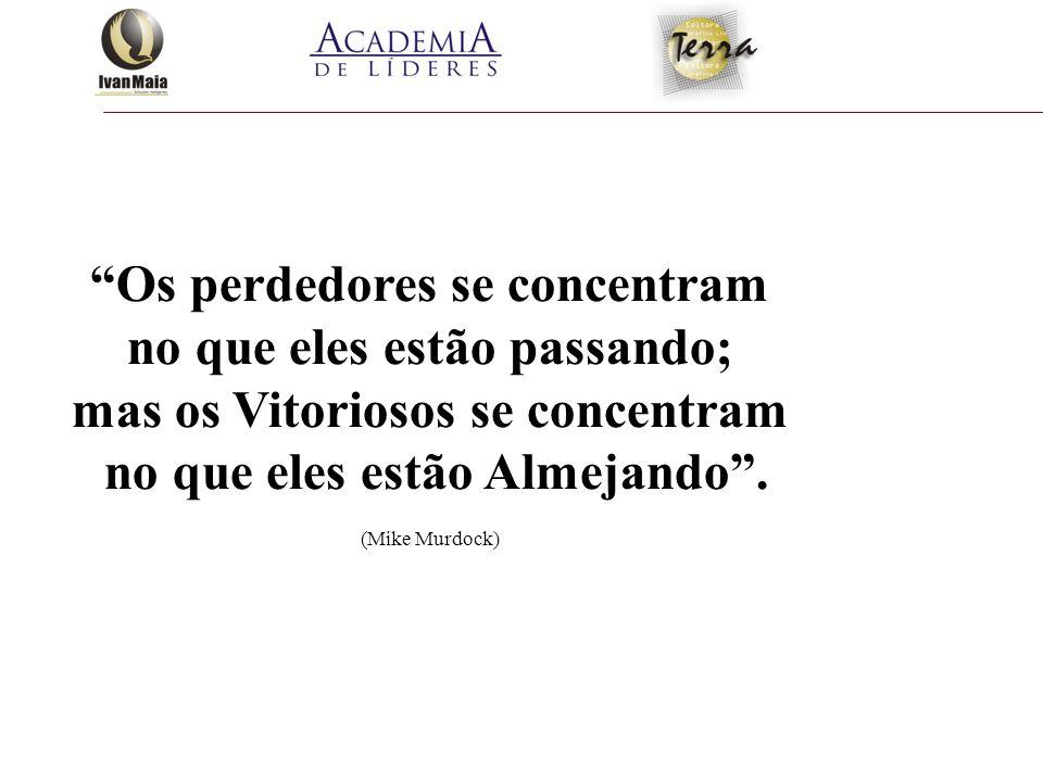 """""""Os perdedores se concentram no que eles estão passando; mas os Vitoriosos se concentram no que eles estão Almejando"""". (Mike Murdock)"""
