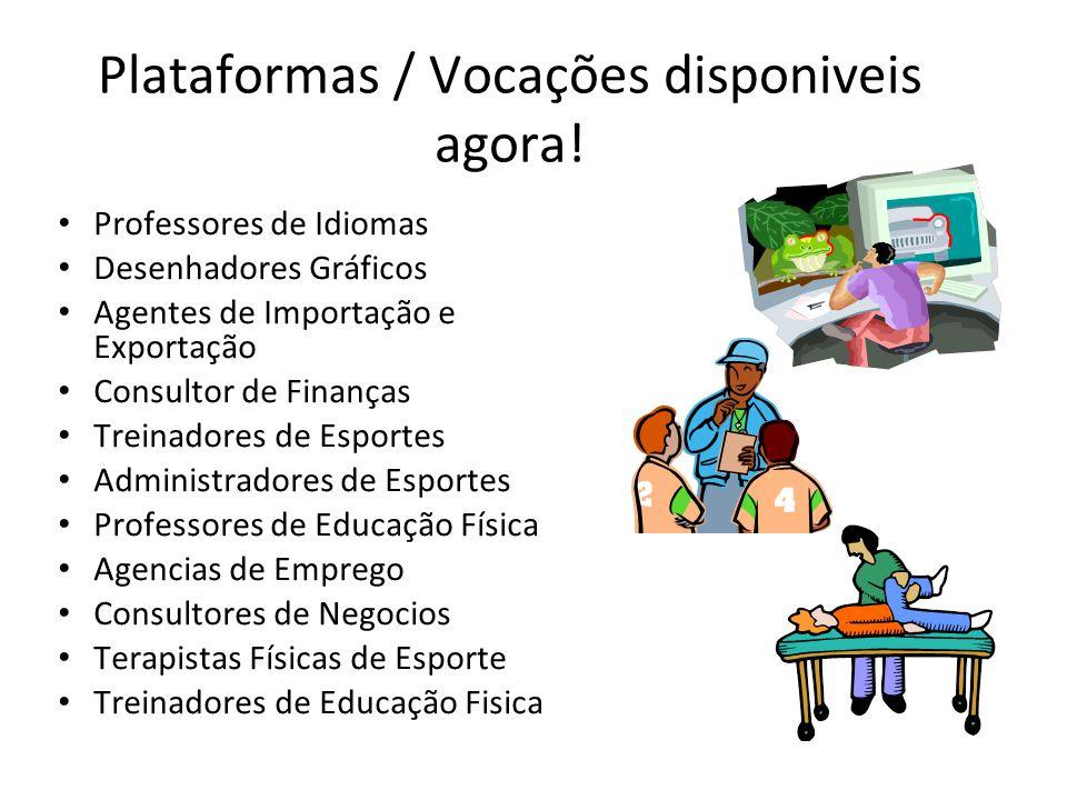 Plataformas / Vocações disponiveis agora! Professores de Idiomas Desenhadores Gráficos Agentes de Importação e Exportação Consultor de Finanças Treina