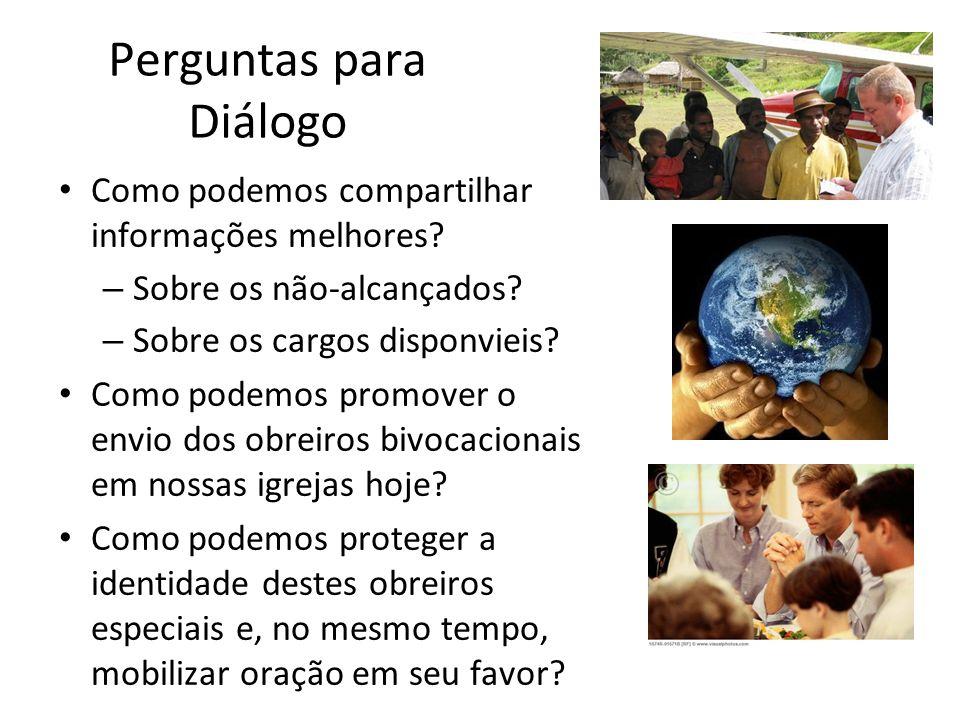 Perguntas para Diálogo Como podemos compartilhar informações melhores? – Sobre os não-alcançados? – Sobre os cargos disponvieis? Como podemos promover