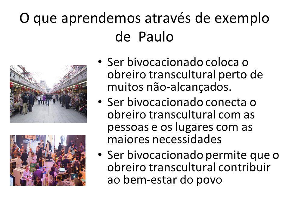 O que aprendemos através de exemplo de Paulo Ser bivocacionado coloca o obreiro transcultural perto de muitos não-alcançados.