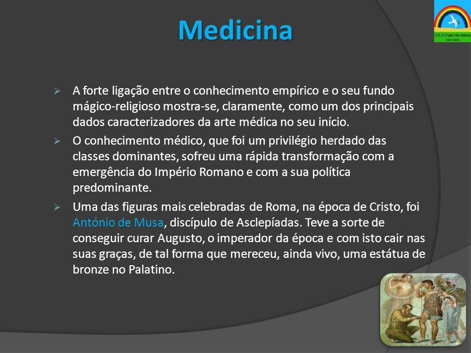 Medicina  A forte ligação entre o conhecimento empírico e o seu fundo mágico-religioso mostra-se, claramente, como um dos principais dados caracteriz