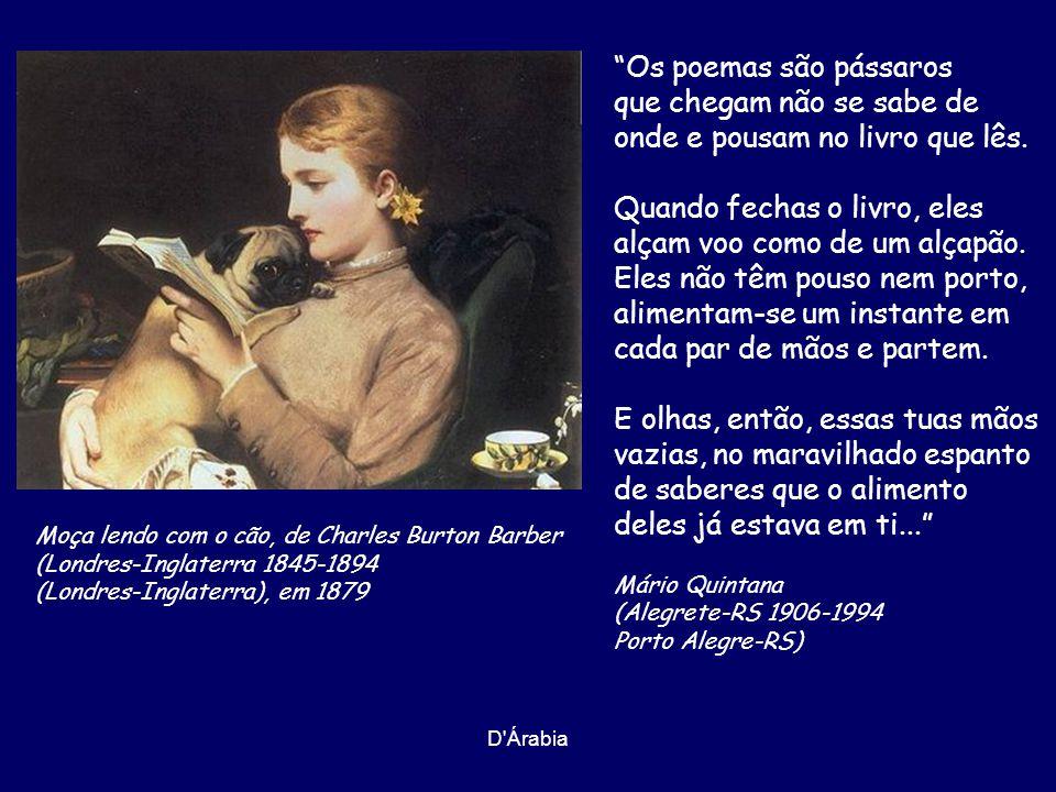 D Árabia Os poemas são pássaros que chegam não se sabe de onde e pousam no livro que lês.